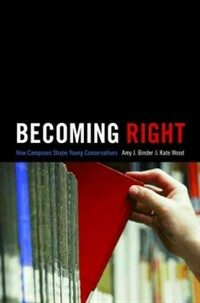 Becoming right : how campuses shape young conservatives