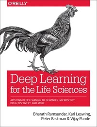 Deep learning for the life sciences : applying deep learning to genomics, microscopy, drug discovery, and more