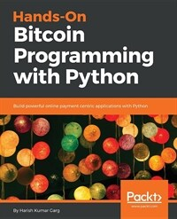 Hands-on bitcoin programming with Python : build powerful online payment centric applications with Python