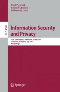 Information security and privacy : 12th Australasian conference, ACISP 2007, Townsville, Australia, July 2-4, 2007 : proceedings