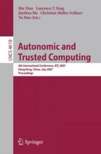 Autonomic and trusted computing : 4th international conference, ATC 2007, Hong Kong, China, July 11-13, 2007 : proceedings