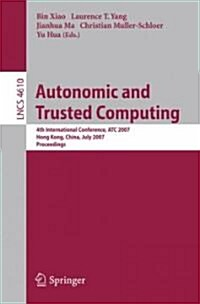 Autonomic and Trusted Computing: 4th International Conference, ATC 2007 (Paperback)