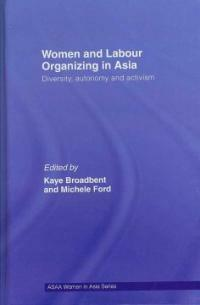 Women and labour organizing in Asia : diversity, autonomy and activism