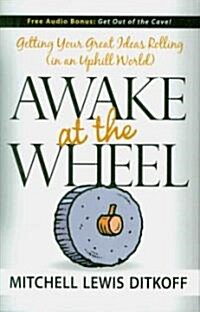 Awake at the Wheel: Getting Your Great Ideas Rolling (in an Uphill World) (Hardcover)
