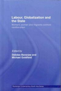 Labour, globalization and the state : workers, women and migrants confront neoliberalism