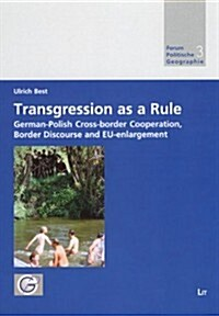 Transgression as a Rule: German-Polish Cross-Border Cooperation, Border Discourse and Eu-Enlargement (Paperback)