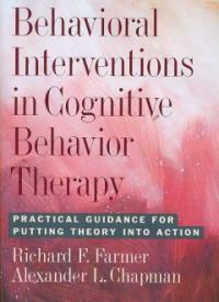 Behavioral interventions in cognitive behavior therapy : practical guidance for putting theory into action 1st ed