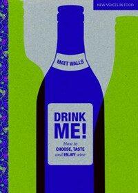 Drink me! : how to choose, taste and enjoy wine