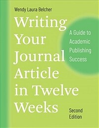 Writing Your Journal Article in Twelve Weeks, Second Edition: A Guide to Academic Publishing Success (Paperback, 2)