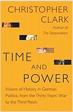 Time and Power: Visions of History in German Politics, from the Thirty Years' War to the Third Reich (Hardcover)