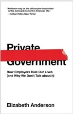 Private Government: How Employers Rule Our Lives (and Why We Don't Talk about It) (Paperback)