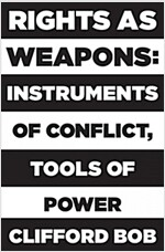 Rights as Weapons: Instruments of Conflict, Tools of Power (Hardcover)