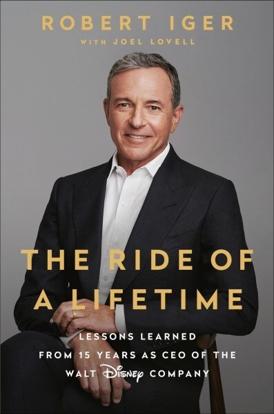 The Ride of a Lifetime : Lessons Learned from 15 Years as CEO of the Walt Disney Company (Paperback)