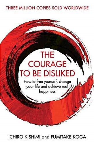 The Courage To Be Disliked : How to free yourself, change your life and achieve real happiness (Paperback, Main)