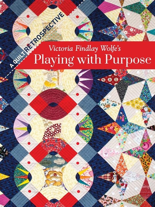 Victoria Findlay Wolfes Playing with Purpose: A Quilt Retrospective (Hardcover)