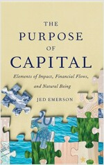 The Purpose of Capital: Elements of Impact, Financial Flows, and Natural Being (Hardcover)
