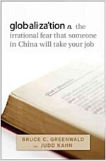Globalization: The Irrational Fear That Someone in China Will Take Your Job (Hardcover)