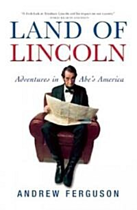Land of Lincoln: Adventures in Abes America (Paperback)
