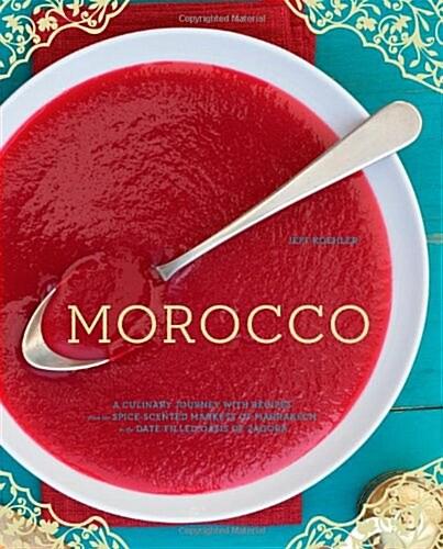 Morocco: A Culinary Journey with Recipes from the Spice-Scented Markets of Marrakech to the Date-Filled Oasis of Zagora                                (Hardcover)