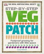 RHS Step-by-Step Veg Patch : Foolproof Growing for Gardeners with Little Space (Hardcover)