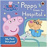 Peppa Pig: Peppa Goes to Hospital: My First Storybook (Board Book)