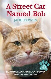 A Street Cat Named Bob : How One Man and His Cat Found Hope on the Streets (Paperback)