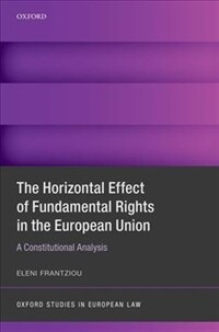 The horizontal effect of fundamental rights in the European Union : a constitutional analysis / First Edition