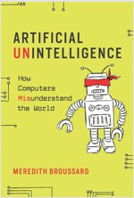 Artificial Unintelligence: How Computers Misunderstand the World (Paperback)