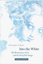 Into the White: The Renaissance Arctic and the End of the Image (Hardcover)