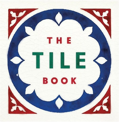 The Tile Book : History * Pattern * Design (Hardcover)