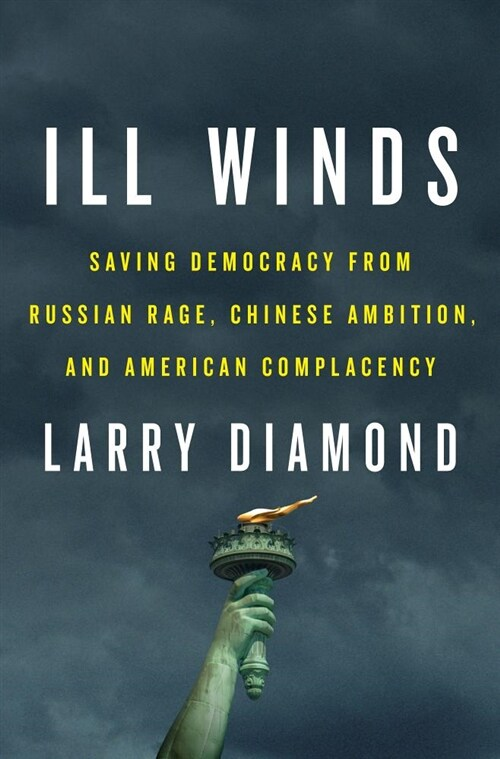 Saving Democracy from Russian Rage, Chinese Ambition, and American Complacency - Larry Diamond