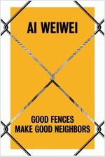 AI Weiwei: Good Fences Make Good Neighbors (Hardcover)