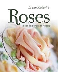 Di Van Niekerk's Roses : In Silk and Organza Ribbon (Paperback)