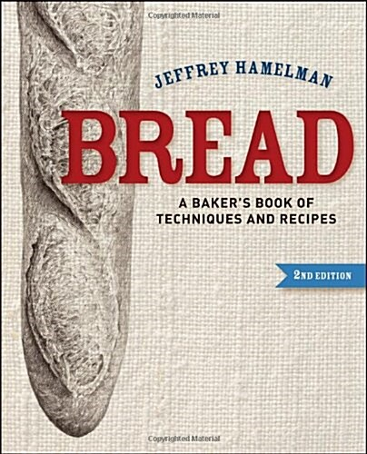 Bread: A Bakers Book of Techniques and Recipes (Hardcover, 2, Revised)