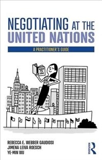 Negotiating at the United Nations : a practitioner's guide