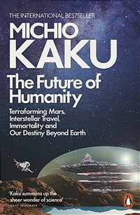 The Future of Humanity : Terraforming Mars, Interstellar Travel, Immortality, and Our Destiny Beyond (Paperback)