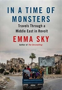In A Time Of Monsters : Travels Through a Middle East in Revolt (Hardcover, Main)