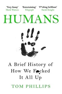Humans : A Brief History of How We F*cked It All Up (Paperback)