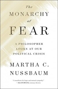 The Monarchy of Fear: A Philosopher Looks at Our Political Crisis (Paperback)