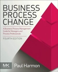 Business Process Change: A Business Process Management Guide for Managers and Process Professionals (Paperback, 4)