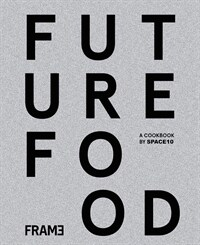 A cookbook by Space10 : future food today