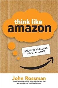 Think Like Amazon: 50 1/2 Ideas to Become a Digital Leader (Hardcover)