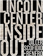 Diller, Scofidio + Renfro: Lincoln Center Inside Out: An Architectural Account (Hardcover)