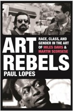 Art Rebels: Race, Class, and Gender in the Art of Miles Davis and Martin Scorsese (Hardcover)