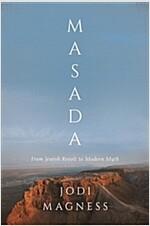 Masada: From Jewish Revolt to Modern Myth (Hardcover)