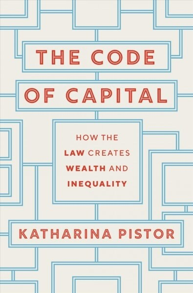 The Code of Capital: How the Law Creates Wealth and Inequality (Hardcover)