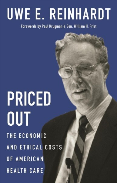 Priced Out: The Economic and Ethical Costs of American Health Care (Hardcover)