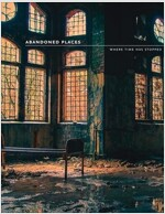 Abandoned Places : Where Time Has Stopped (Paperback)
