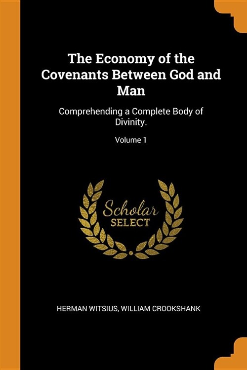 The Economy of the Covenants Between God and Man: Comprehending a Complete Body of Divinity.; Volume 1 (Paperback)