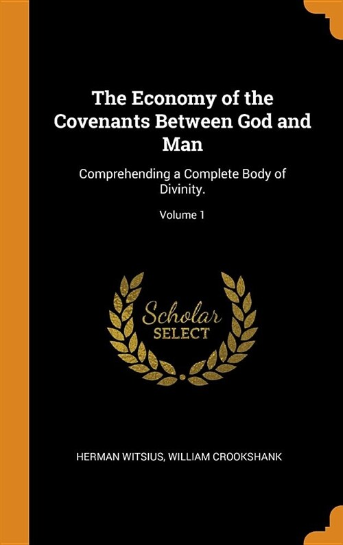 The Economy of the Covenants Between God and Man: Comprehending a Complete Body of Divinity.; Volume 1 (Hardcover)
